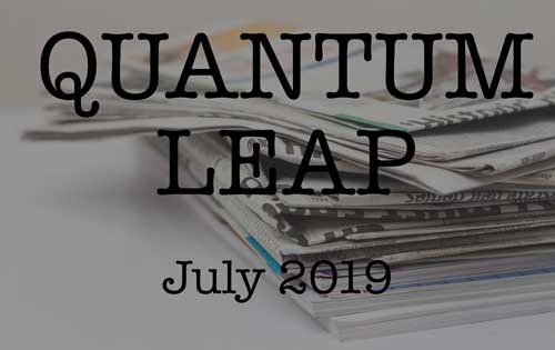 Quantum Leap – July 2019